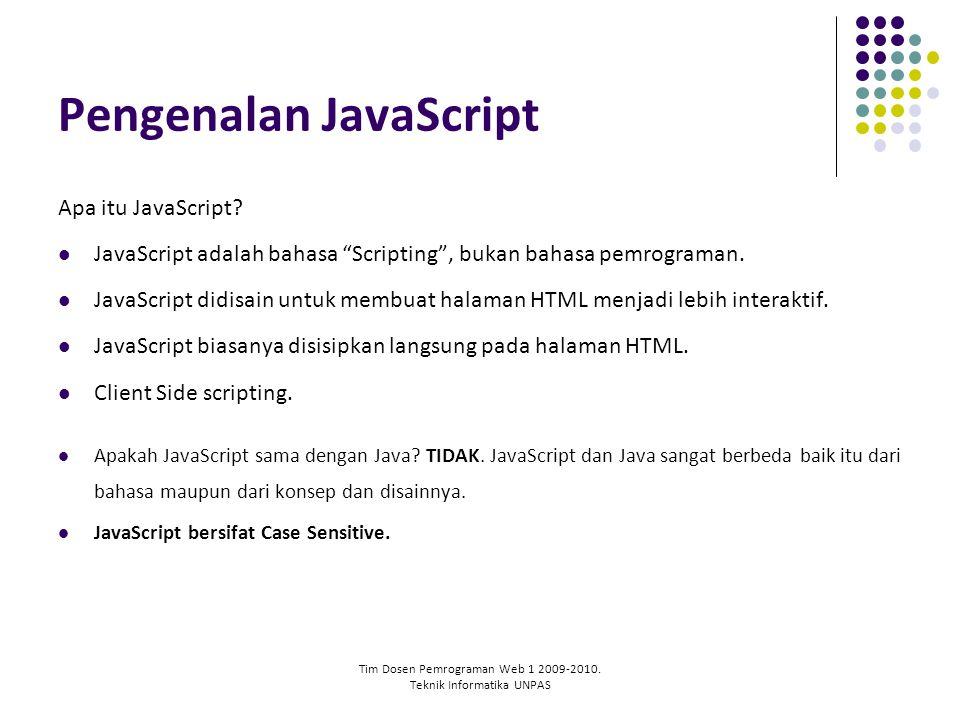 "Tim Dosen Pemrograman Web 1 2009-2010. Teknik Informatika UNPAS Pengenalan JavaScript Apa itu JavaScript? JavaScript adalah bahasa ""Scripting"", bukan"