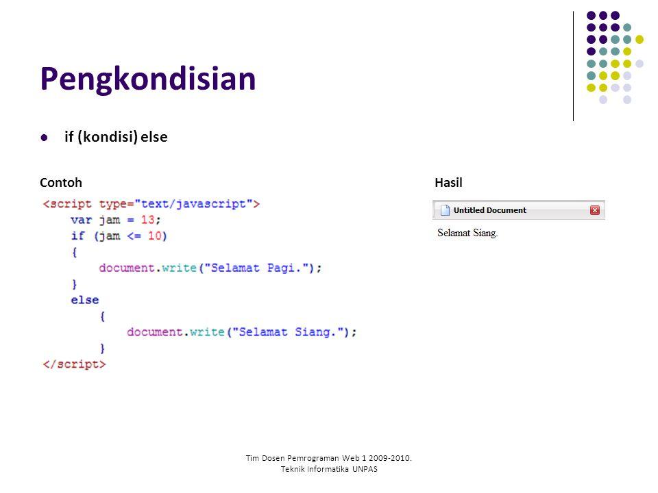 Tim Dosen Pemrograman Web 1 2009-2010. Teknik Informatika UNPAS Pengkondisian if (kondisi) else ContohHasil