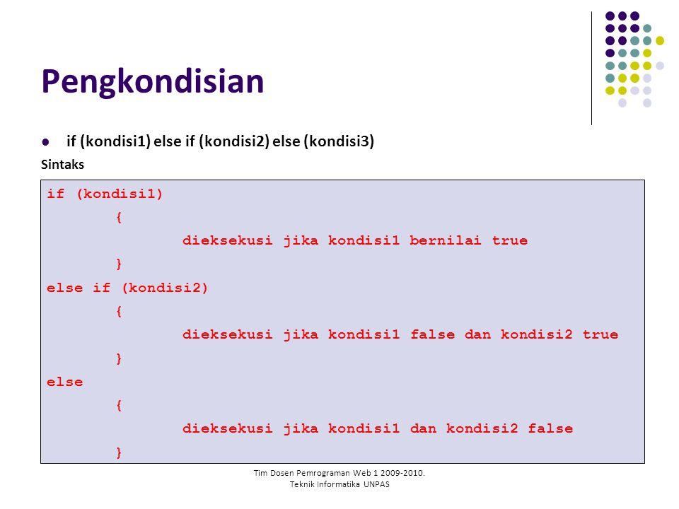 Tim Dosen Pemrograman Web 1 2009-2010. Teknik Informatika UNPAS Pengkondisian if (kondisi1) else if (kondisi2) else (kondisi3) Sintaks if (kondisi1) {