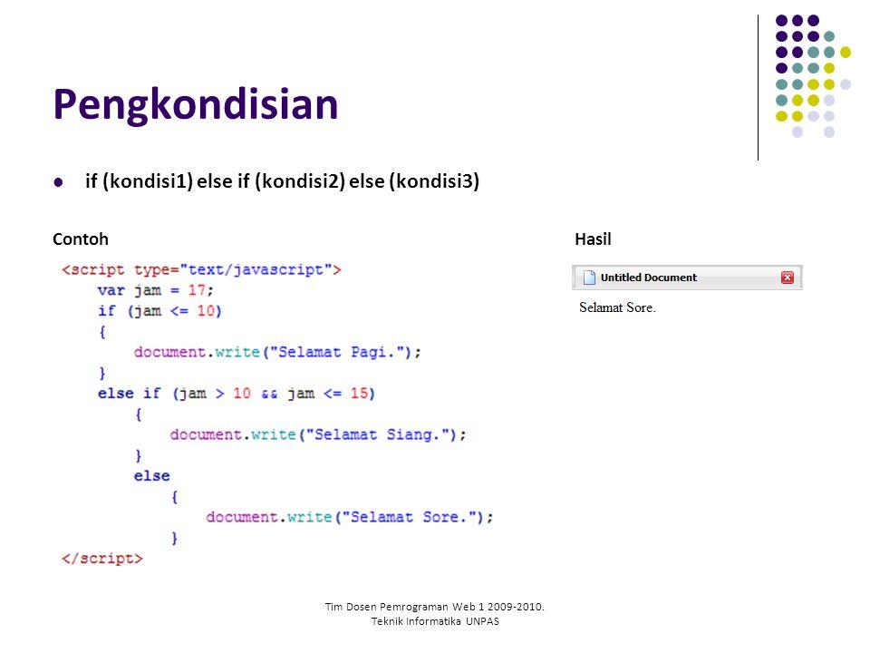 Tim Dosen Pemrograman Web 1 2009-2010. Teknik Informatika UNPAS Pengkondisian if (kondisi1) else if (kondisi2) else (kondisi3) ContohHasil