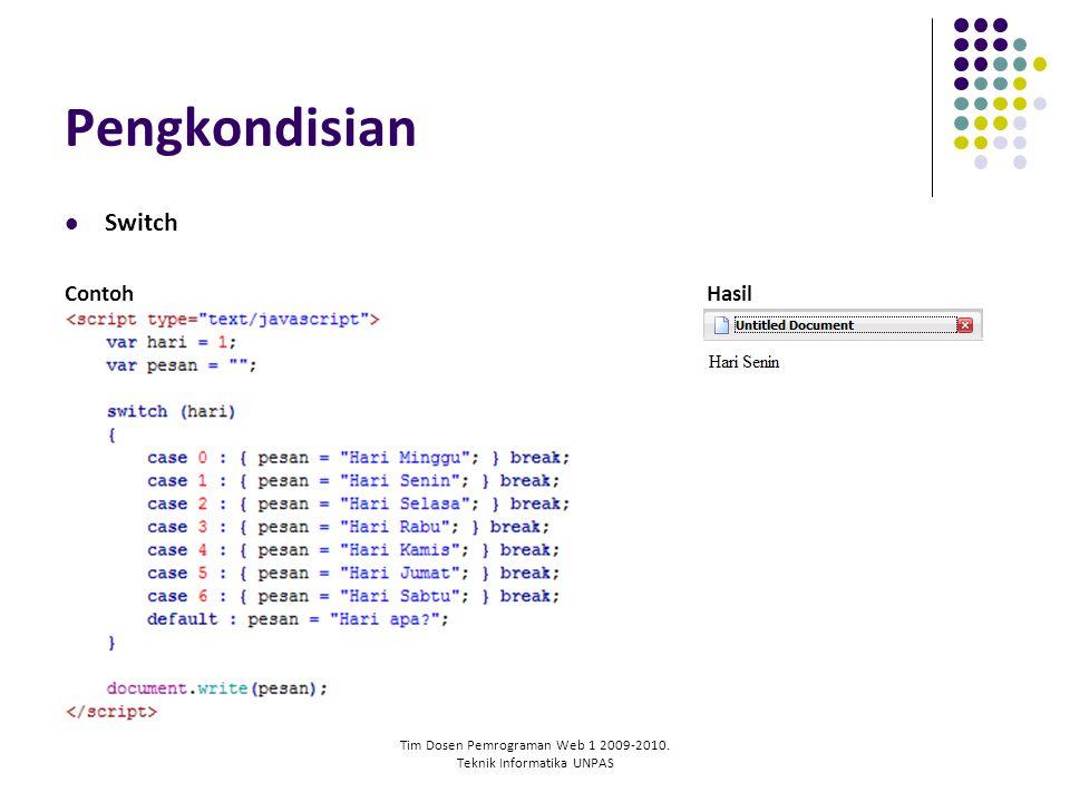 Tim Dosen Pemrograman Web 1 2009-2010. Teknik Informatika UNPAS Pengkondisian Switch ContohHasil