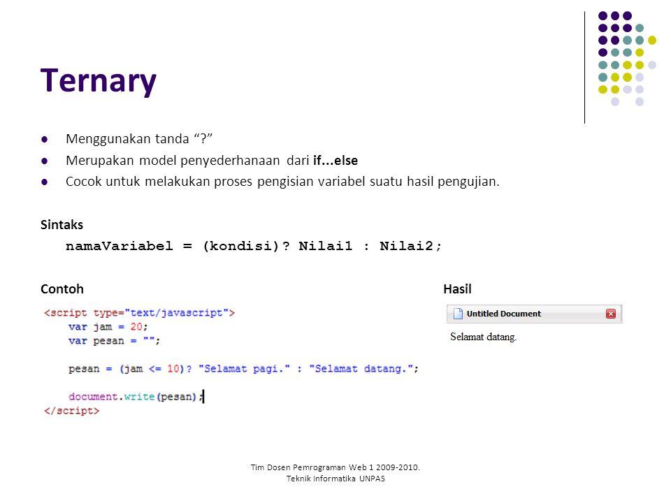 """Tim Dosen Pemrograman Web 1 2009-2010. Teknik Informatika UNPAS Ternary Menggunakan tanda """"?"""" Merupakan model penyederhanaan dari if...else Cocok untu"""