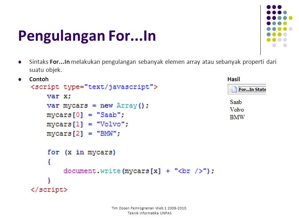 Tim Dosen Pemrograman Web 1 2009-2010. Teknik Informatika UNPAS Pengulangan For...In Sintaks For...In melakukan pengulangan sebanyak elemen array atau