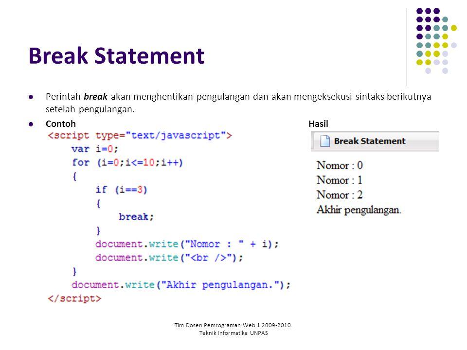 Tim Dosen Pemrograman Web 1 2009-2010. Teknik Informatika UNPAS Break Statement Perintah break akan menghentikan pengulangan dan akan mengeksekusi sin