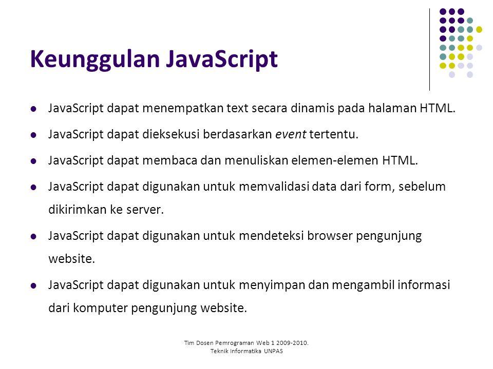 Tim Dosen Pemrograman Web 1 2009-2010. Teknik Informatika UNPAS Keunggulan JavaScript JavaScript dapat menempatkan text secara dinamis pada halaman HT
