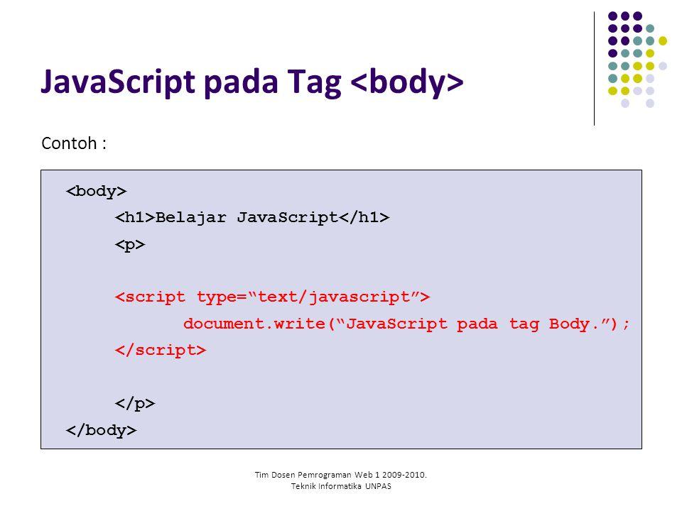 "Tim Dosen Pemrograman Web 1 2009-2010. Teknik Informatika UNPAS JavaScript pada Tag Contoh : Belajar JavaScript document.write(""JavaScript pada tag Bo"