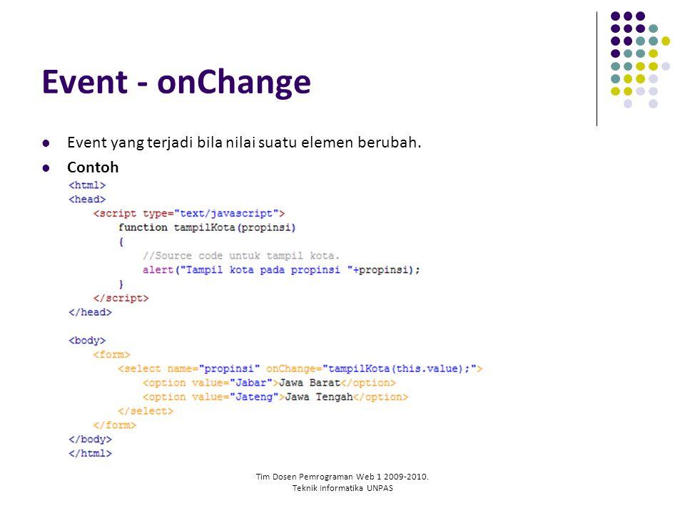 Tim Dosen Pemrograman Web 1 2009-2010. Teknik Informatika UNPAS Event - onChange Event yang terjadi bila nilai suatu elemen berubah. Contoh