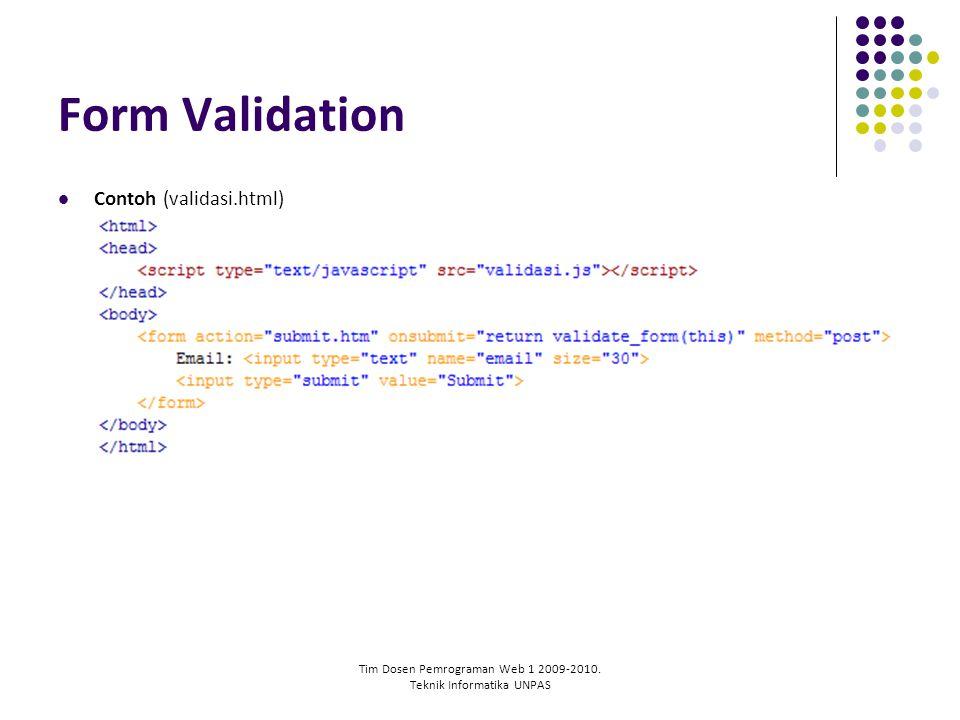Tim Dosen Pemrograman Web 1 2009-2010. Teknik Informatika UNPAS Form Validation Contoh (validasi.html)
