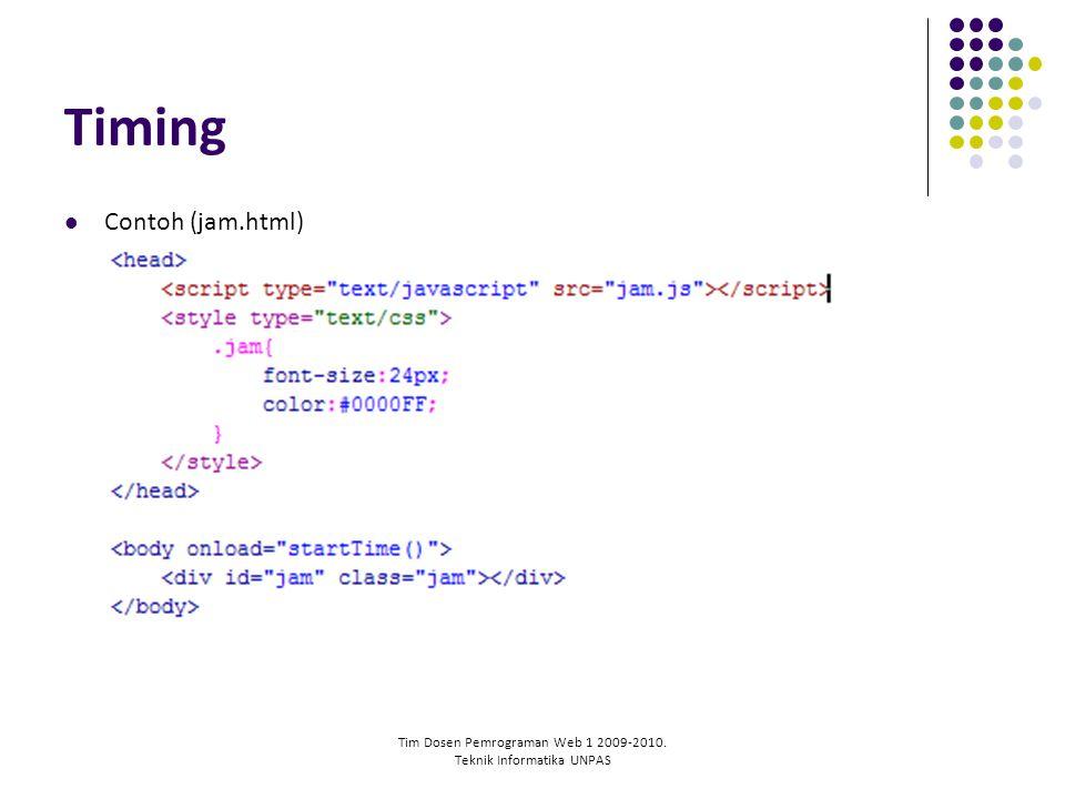Tim Dosen Pemrograman Web 1 2009-2010. Teknik Informatika UNPAS Timing Contoh (jam.html)
