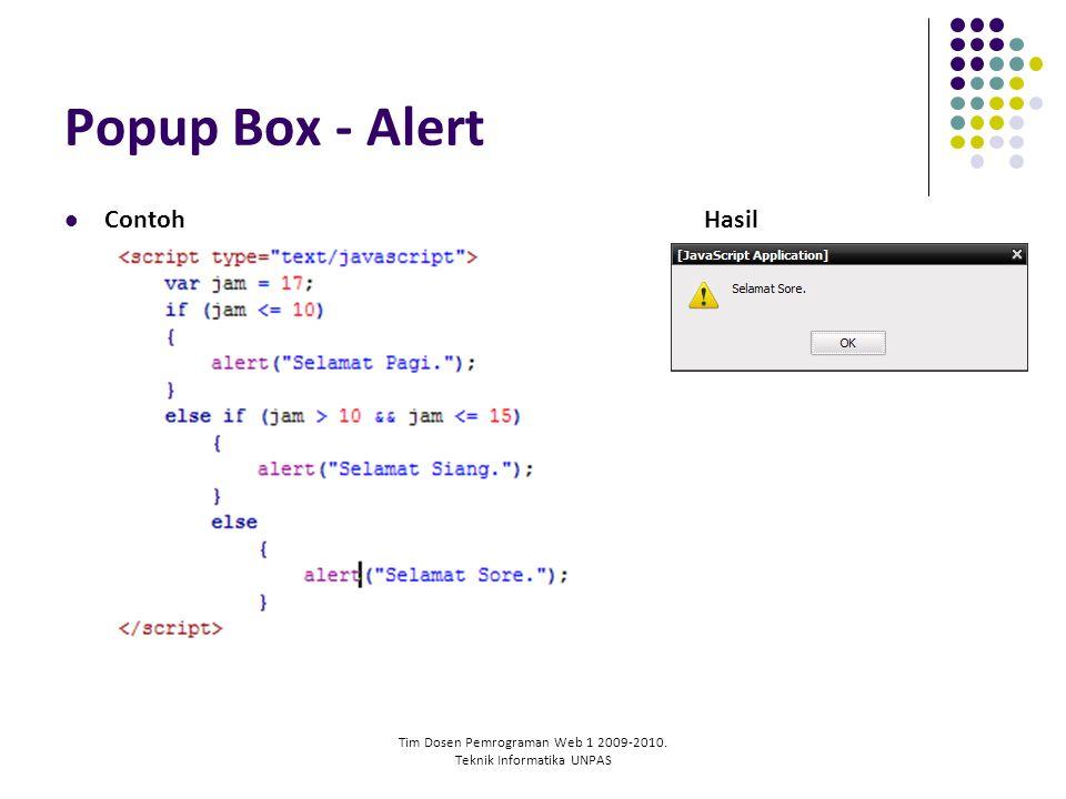 Tim Dosen Pemrograman Web 1 2009-2010. Teknik Informatika UNPAS Popup Box - Alert ContohHasil