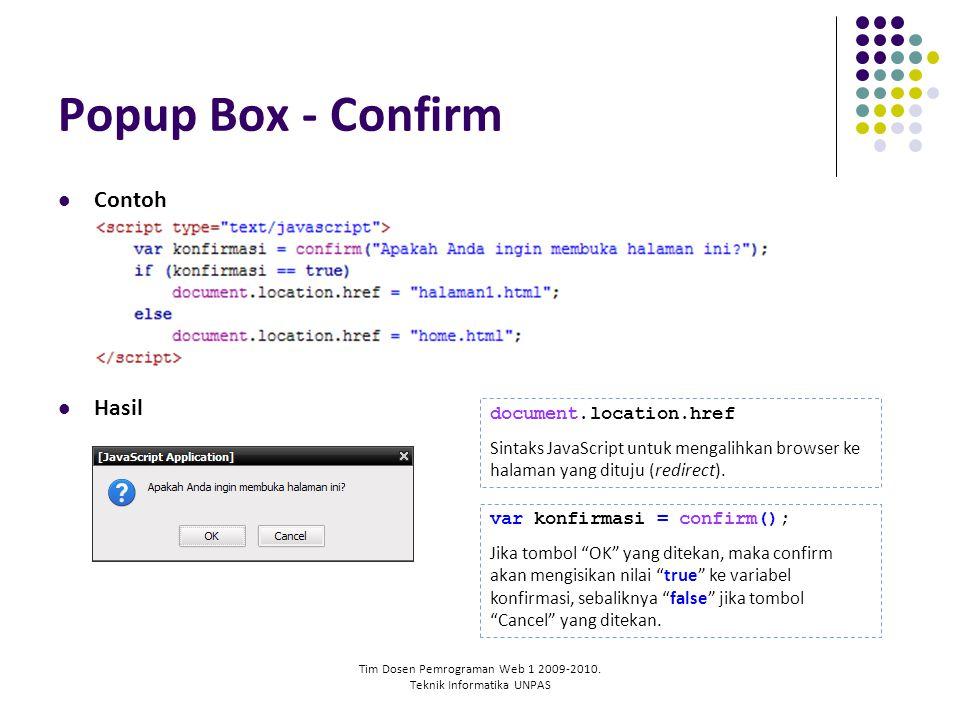 Tim Dosen Pemrograman Web 1 2009-2010. Teknik Informatika UNPAS Popup Box - Confirm Contoh Hasil document.location.href Sintaks JavaScript untuk menga
