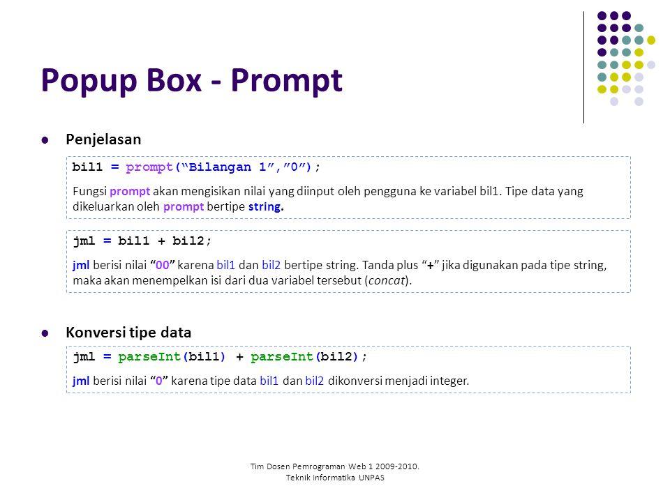 "Tim Dosen Pemrograman Web 1 2009-2010. Teknik Informatika UNPAS Popup Box - Prompt Penjelasan Konversi tipe data bil1 = prompt(""Bilangan 1"",""0""); Fung"