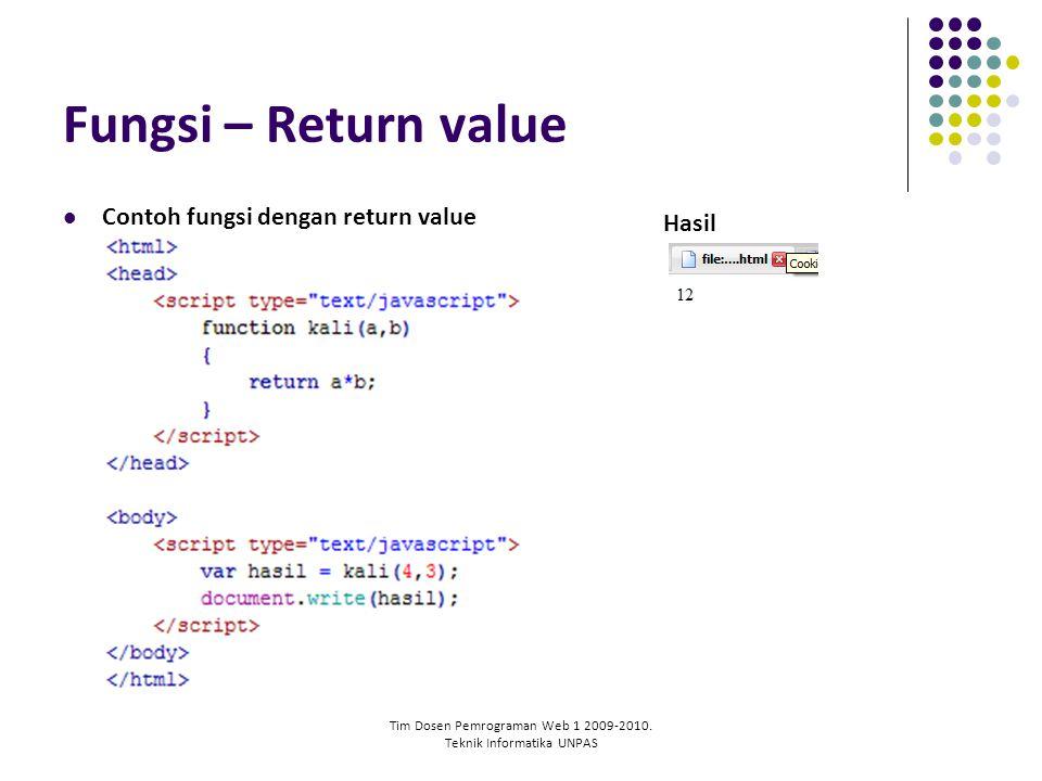Tim Dosen Pemrograman Web 1 2009-2010. Teknik Informatika UNPAS Fungsi – Return value Contoh fungsi dengan return value Hasil