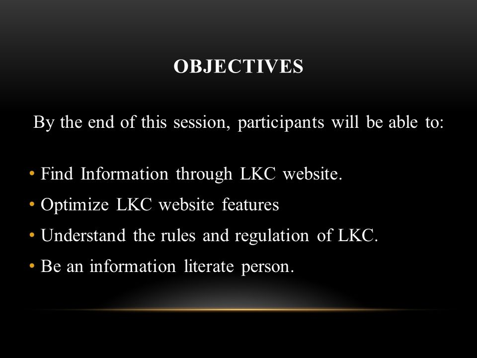 OBJECTIVES By the end of this session, participants will be able to: Find Information through LKC website.