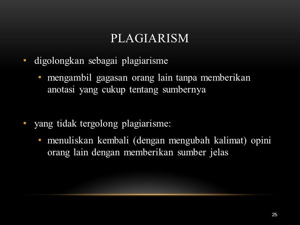 PLAGIARISM 25 digolongkan sebagai plagiarisme mengambil gagasan orang lain tanpa memberikan anotasi yang cukup tentang sumbernya yang tidak tergolong plagiarisme: menuliskan kembali (dengan mengubah kalimat) opini orang lain dengan memberikan sumber jelas