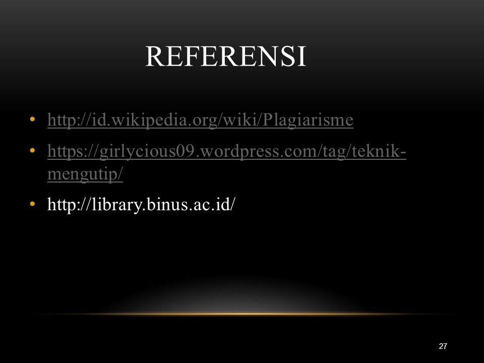 REFERENSI 27 http://id.wikipedia.org/wiki/Plagiarisme https://girlycious09.wordpress.com/tag/teknik- mengutip/ https://girlycious09.wordpress.com/tag/teknik- mengutip/ http://library.binus.ac.id/