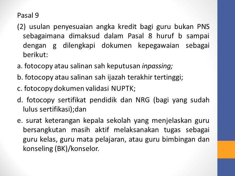 Pasal 9 (2) usulan penyesuaian angka kredit bagi guru bukan PNS sebagaimana dimaksud dalam Pasal 8 huruf b sampai dengan g dilengkapi dokumen kepegawaian sebagai berikut: a.