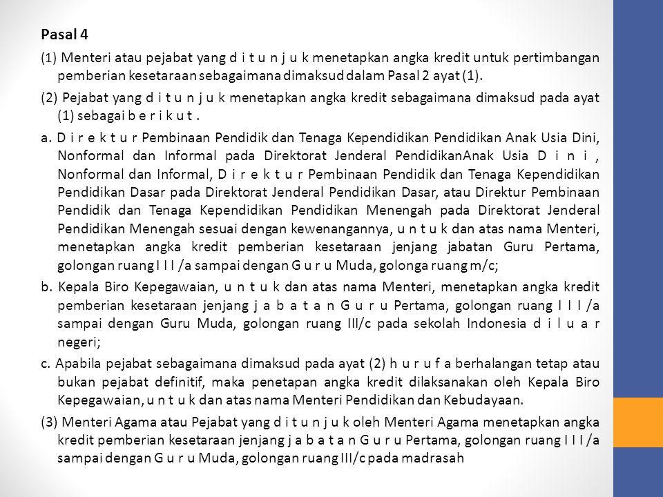 Pasal 4 (1) Menteri atau pejabat yang d i t u n j u k menetapkan angka kredit untuk pertimbangan pemberian kesetaraan sebagaimana dimaksud dalam Pasal 2 ayat (1).