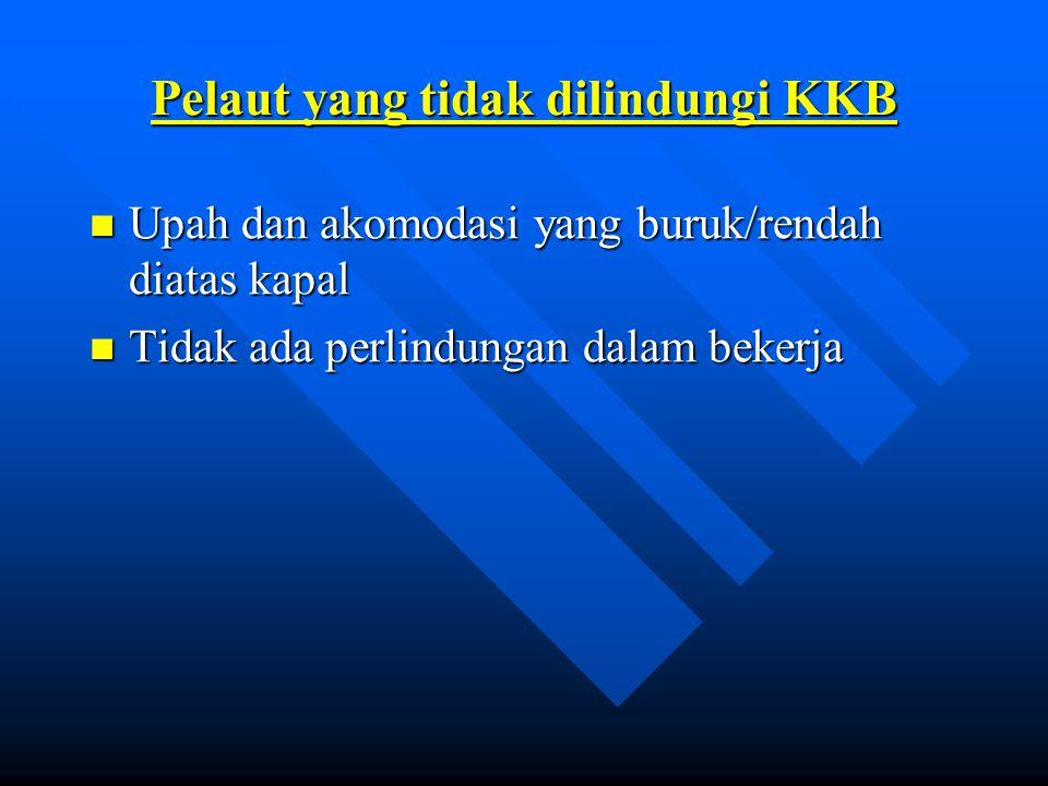 Pelaut yang tidak dilindungi KKB Upah dan akomodasi yang buruk/rendah diatas kapal Upah dan akomodasi yang buruk/rendah diatas kapal Tidak ada perlind