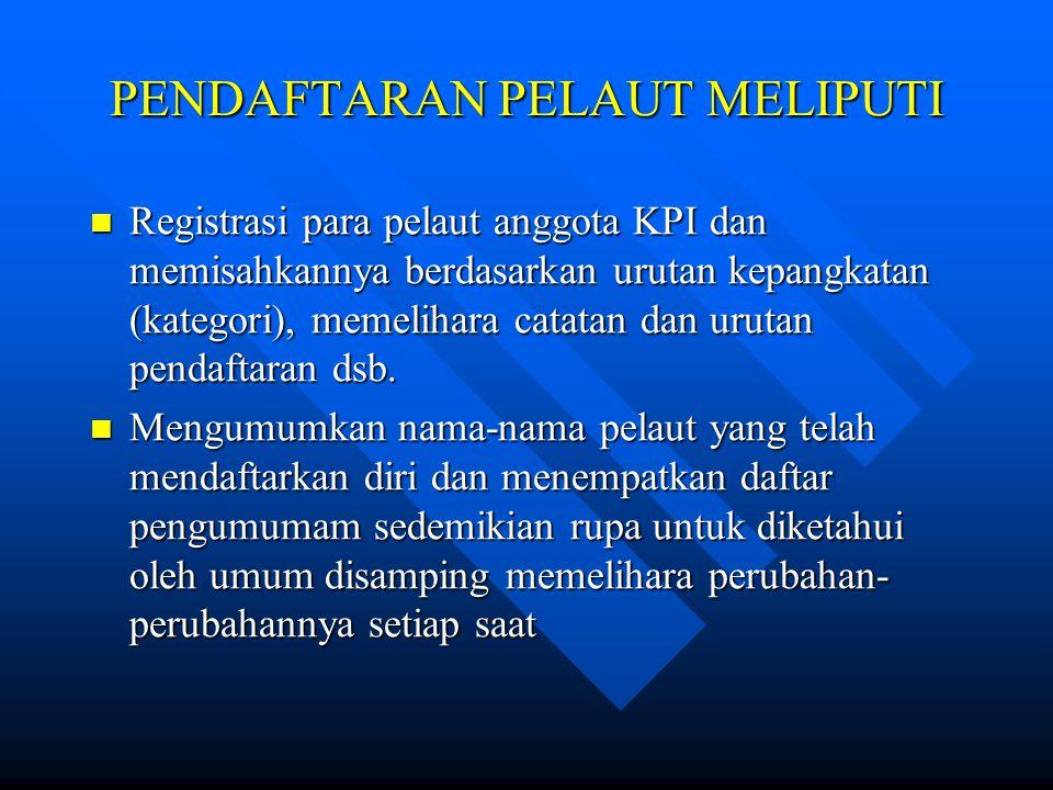 PENDAFTARAN PELAUT MELIPUTI Registrasi para pelaut anggota KPI dan memisahkannya berdasarkan urutan kepangkatan (kategori), memelihara catatan dan uru