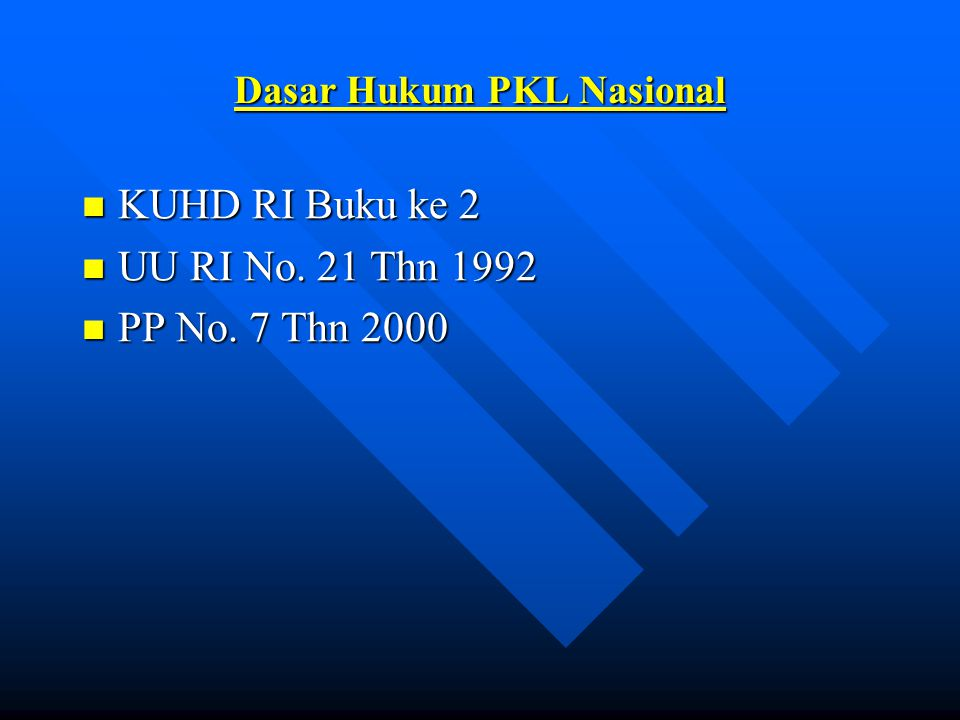 Dasar Hukum PKL Nasional KUHD RI Buku ke 2 KUHD RI Buku ke 2 UU RI No. 21 Thn 1992 UU RI No. 21 Thn 1992 PP No. 7 Thn 2000 PP No. 7 Thn 2000