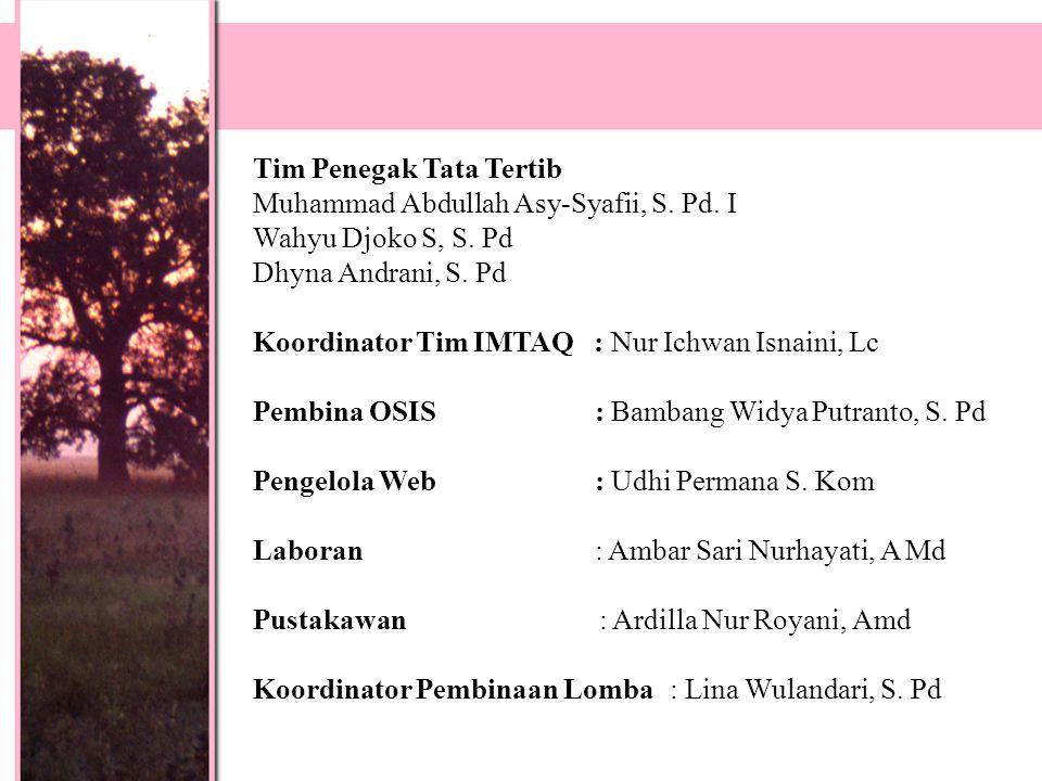 Tim Penegak Tata Tertib Muhammad Abdullah Asy-Syafii, S. Pd. I Wahyu Djoko S, S. Pd Dhyna Andrani, S. Pd Koordinator Tim IMTAQ : Nur Ichwan Isnaini, L