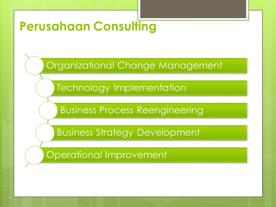 Perusahaan Consulting Organizational Change Management Technology Implementation Business Process Reengineering Business Strategy Development Operational Improvement