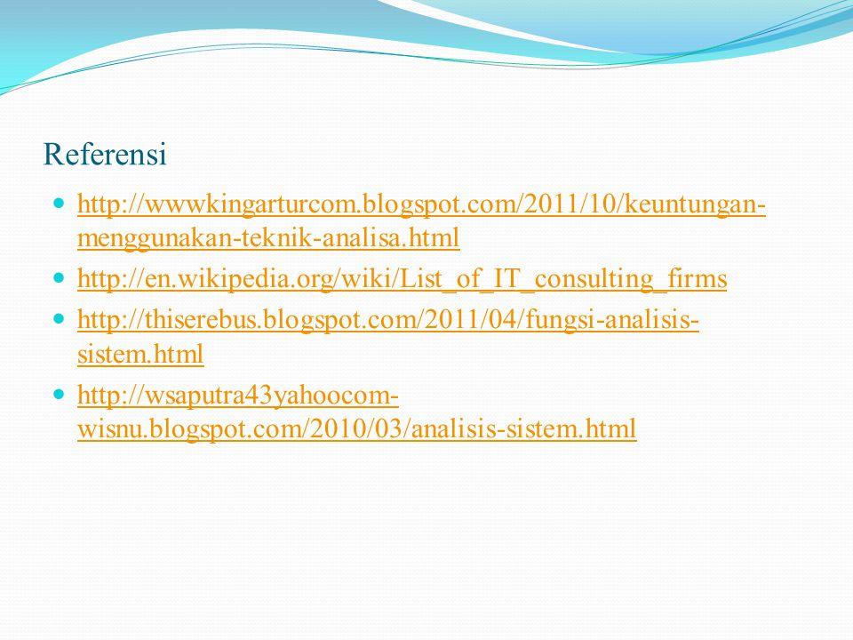 Referensi http://wwwkingarturcom.blogspot.com/2011/10/keuntungan- menggunakan-teknik-analisa.html http://wwwkingarturcom.blogspot.com/2011/10/keuntungan- menggunakan-teknik-analisa.html http://en.wikipedia.org/wiki/List_of_IT_consulting_firms http://thiserebus.blogspot.com/2011/04/fungsi-analisis- sistem.html http://thiserebus.blogspot.com/2011/04/fungsi-analisis- sistem.html http://wsaputra43yahoocom- wisnu.blogspot.com/2010/03/analisis-sistem.html http://wsaputra43yahoocom- wisnu.blogspot.com/2010/03/analisis-sistem.html