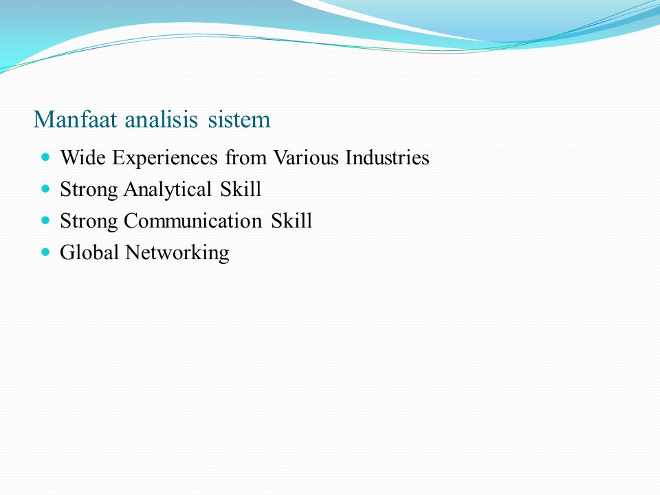 Manfaat analisis sistem Wide Experiences from Various Industries Strong Analytical Skill Strong Communication Skill Global Networking