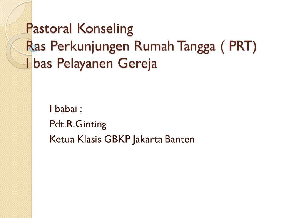 Pastoral Konseling Ras Perkunjungen Rumah Tangga ( PRT) I bas Pelayanen Gereja I babai : Pdt.R.Ginting Ketua Klasis GBKP Jakarta Banten