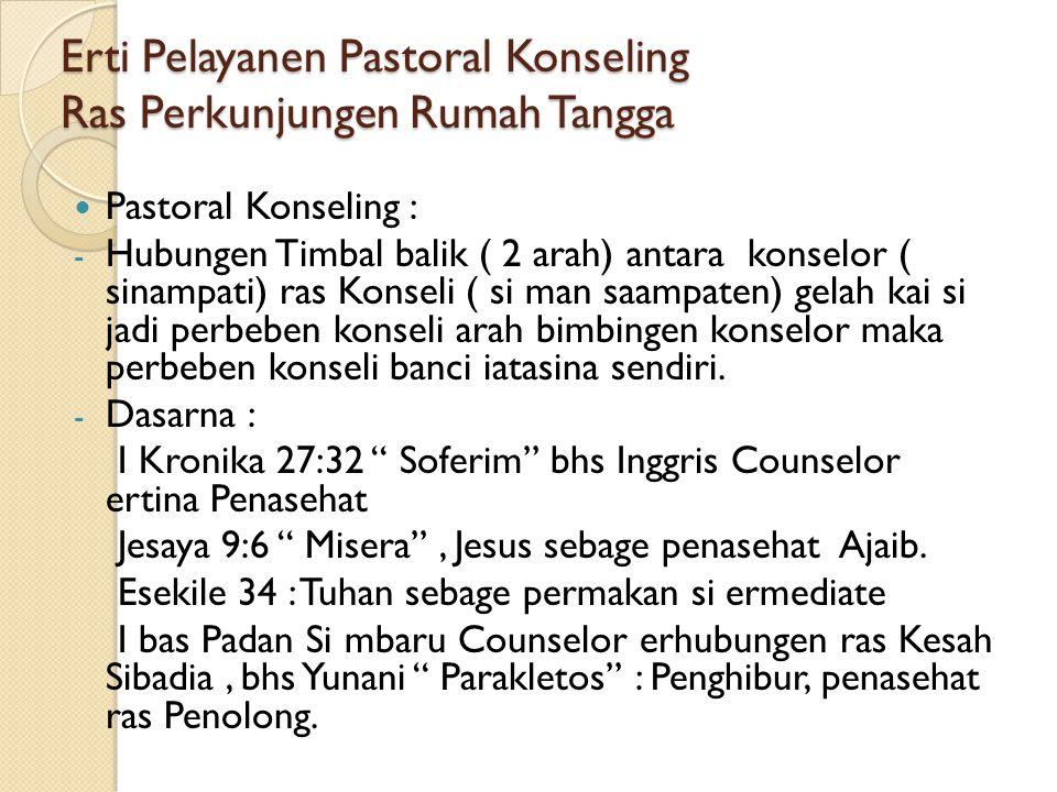 Erti Pelayanen Pastoral Konseling Ras Perkunjungen Rumah Tangga Pastoral Konseling : - Hubungen Timbal balik ( 2 arah) antara konselor ( sinampati) ra