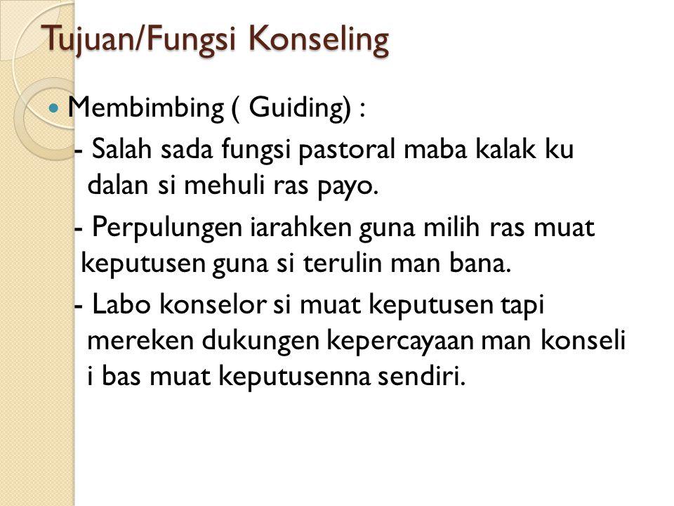 Tujuan/Fungsi Konseling Membimbing ( Guiding) : - Salah sada fungsi pastoral maba kalak ku dalan si mehuli ras payo. - Perpulungen iarahken guna milih
