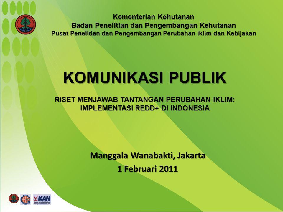 Manggala Wanabakti, Jakarta 1 Februari 2011 KOMUNIKASI PUBLIK RISET MENJAWAB TANTANGAN PERUBAHAN IKLIM: IMPLEMENTASI REDD+ DI INDONESIA Kementerian Ke