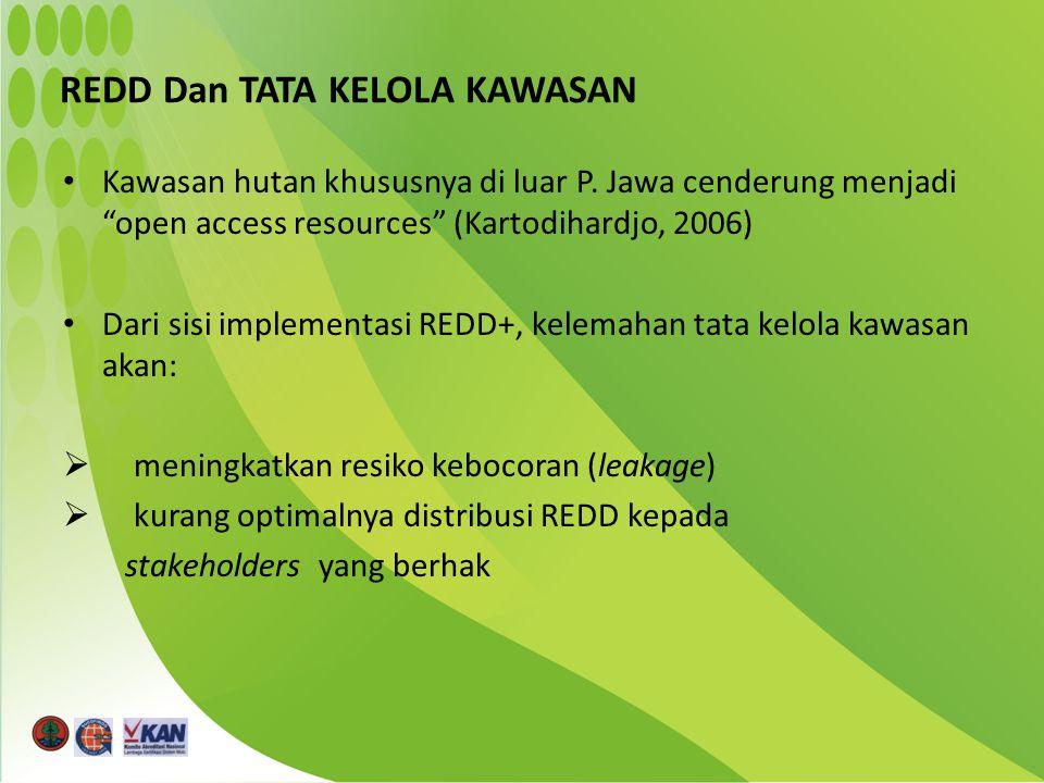 "REDD Dan TATA KELOLA KAWASAN Kawasan hutan khususnya di luar P. Jawa cenderung menjadi ""open access resources"" (Kartodihardjo, 2006) Dari sisi impleme"