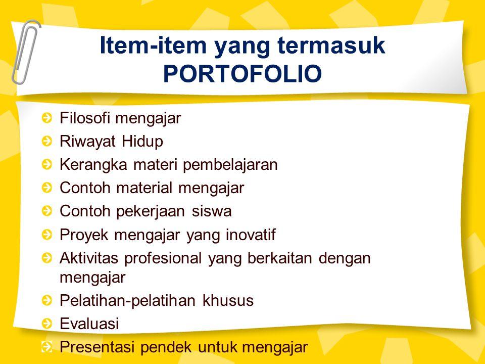 Item-item yang termasuk PORTOFOLIO Filosofi mengajar Riwayat Hidup Kerangka materi pembelajaran Contoh material mengajar Contoh pekerjaan siswa Proyek