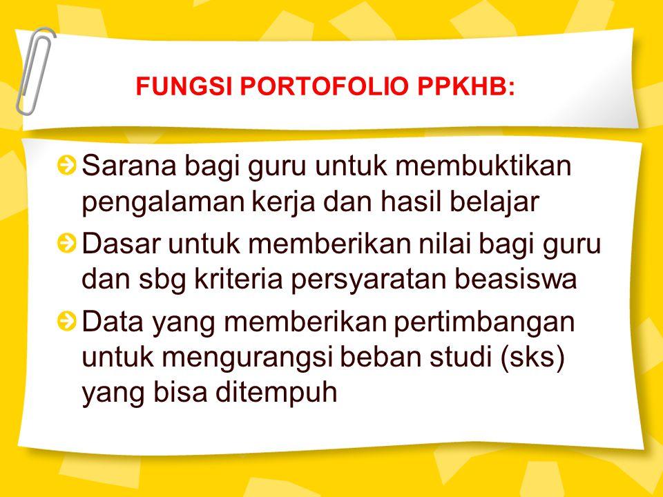 FUNGSI PORTOFOLIO PPKHB: Sarana bagi guru untuk membuktikan pengalaman kerja dan hasil belajar Dasar untuk memberikan nilai bagi guru dan sbg kriteria