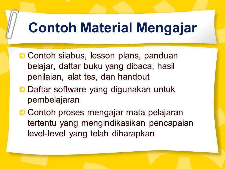 Contoh Material Mengajar Contoh silabus, lesson plans, panduan belajar, daftar buku yang dibaca, hasil penilaian, alat tes, dan handout Daftar softwar