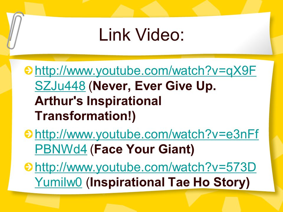 Link Video: http://www.youtube.com/watch?v=qX9F SZJu448http://www.youtube.com/watch?v=qX9F SZJu448 (Never, Ever Give Up.