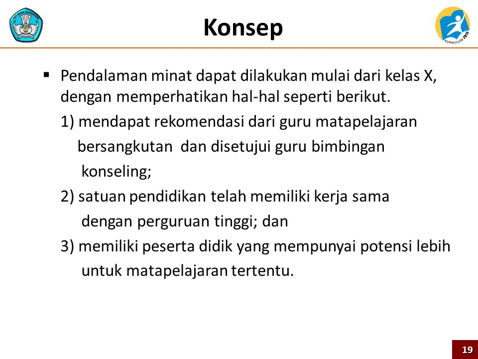 Konsep  Pendalaman minat dapat dilakukan mulai dari kelas X, dengan memperhatikan hal-hal seperti berikut. 1) mendapat rekomendasi dari guru matapela