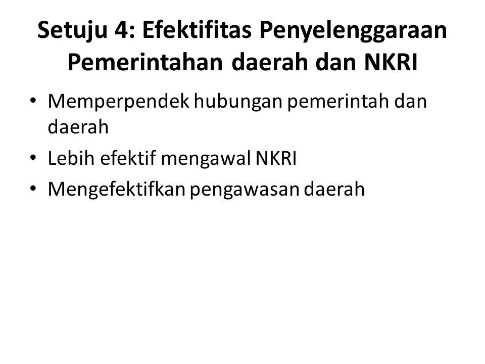 Setuju 4: Efektifitas Penyelenggaraan Pemerintahan daerah dan NKRI Memperpendek hubungan pemerintah dan daerah Lebih efektif mengawal NKRI Mengefektifkan pengawasan daerah
