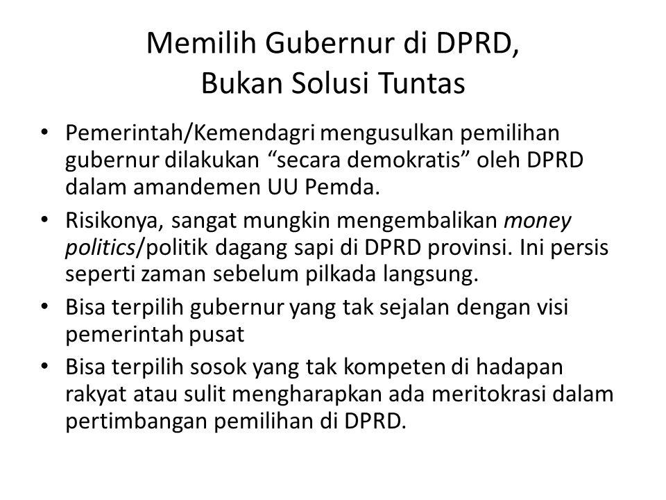 Memilih Gubernur di DPRD, Bukan Solusi Tuntas Pemerintah/Kemendagri mengusulkan pemilihan gubernur dilakukan secara demokratis oleh DPRD dalam amandemen UU Pemda.