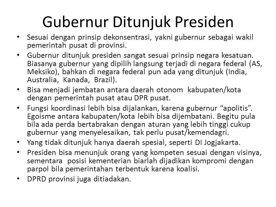 Gubernur Ditunjuk Presiden Sesuai dengan prinsip dekonsentrasi, yakni gubernur sebagai wakil pemerintah pusat di provinsi. Gubernur ditunjuk presiden