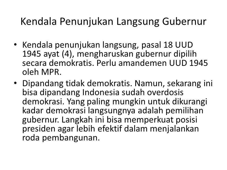 Kendala Penunjukan Langsung Gubernur Kendala penunjukan langsung, pasal 18 UUD 1945 ayat (4), mengharuskan gubernur dipilih secara demokratis. Perlu a