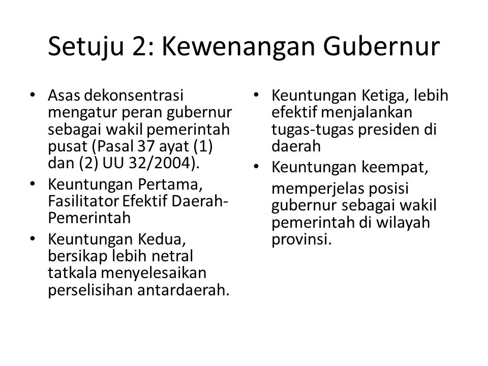 Setuju 2: Kewenangan Gubernur Asas dekonsentrasi mengatur peran gubernur sebagai wakil pemerintah pusat (Pasal 37 ayat (1) dan (2) UU 32/2004). Keuntu