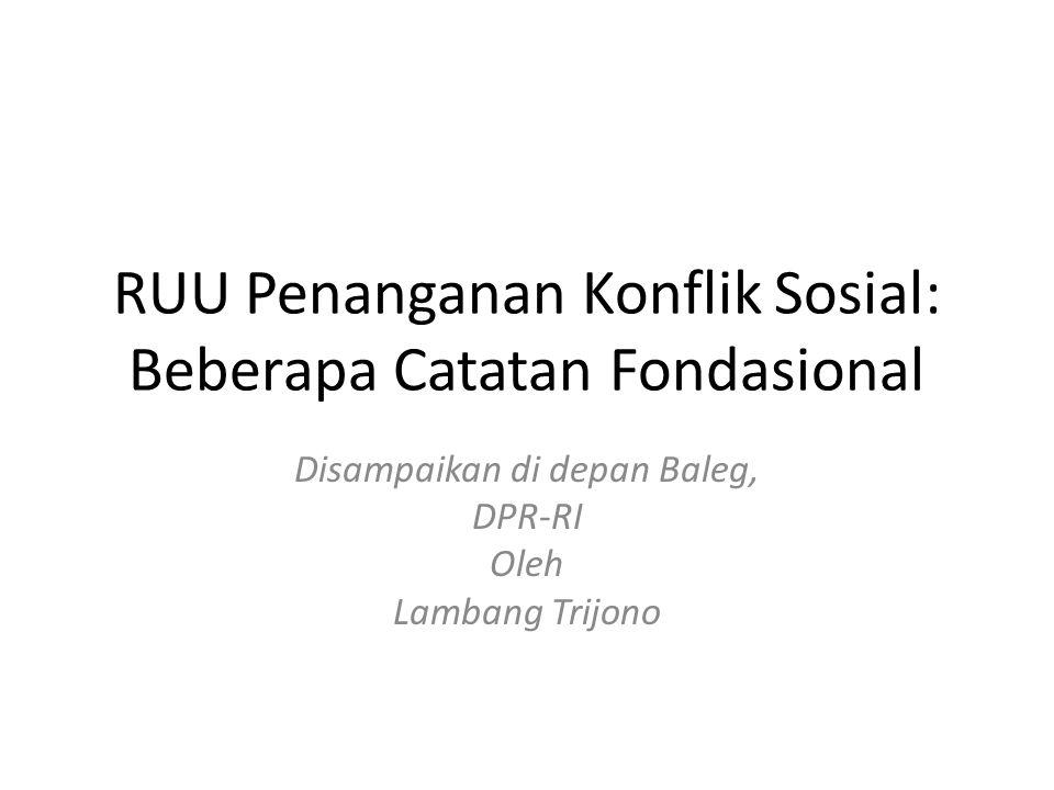 RUU Penanganan Konflik Sosial: Beberapa Catatan Fondasional Disampaikan di depan Baleg, DPR-RI Oleh Lambang Trijono