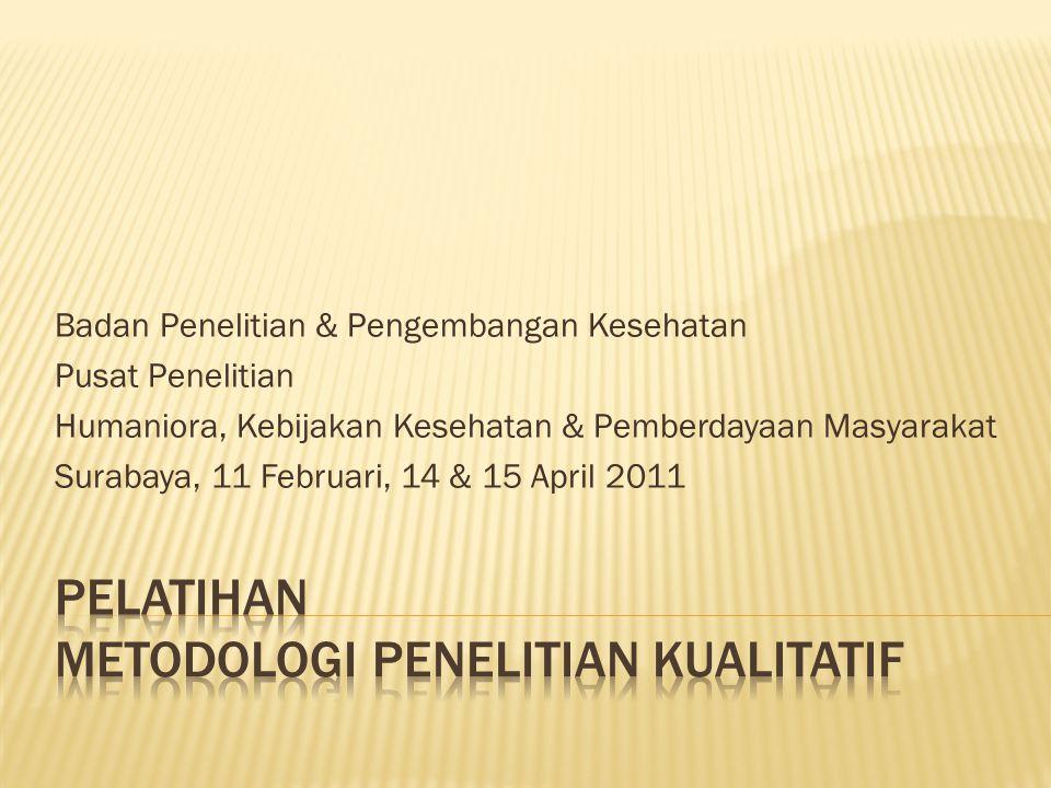 Badan Penelitian & Pengembangan Kesehatan Pusat Penelitian Humaniora, Kebijakan Kesehatan & Pemberdayaan Masyarakat Surabaya, 11 Februari, 14 & 15 Apr