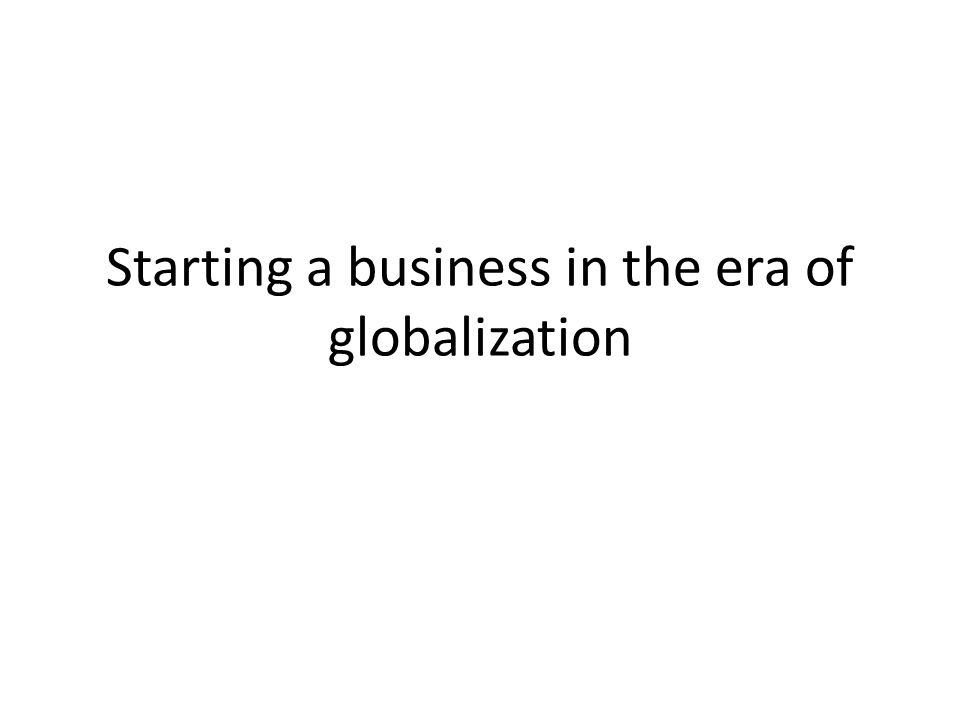Starting a business in the era of globalization