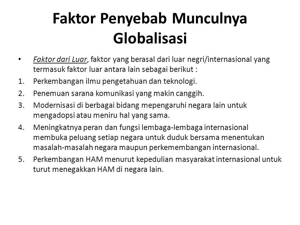 Faktor Penyebab Munculnya Globalisasi Faktor dari Luar, faktor yang berasal dari luar negri/internasional yang termasuk faktor luar antara lain sebagai berikut : 1.Perkembangan ilmu pengetahuan dan teknologi.