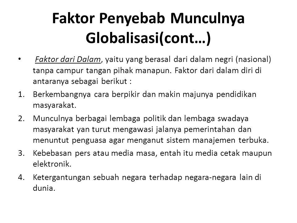 Faktor Penyebab Munculnya Globalisasi(cont…) Faktor dari Dalam, yaitu yang berasal dari dalam negri (nasional) tanpa campur tangan pihak manapun.