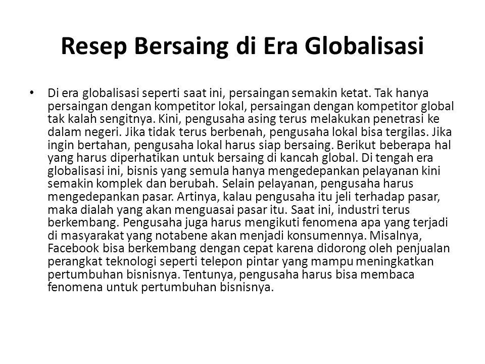 Resep Bersaing di Era Globalisasi Di era globalisasi seperti saat ini, persaingan semakin ketat.